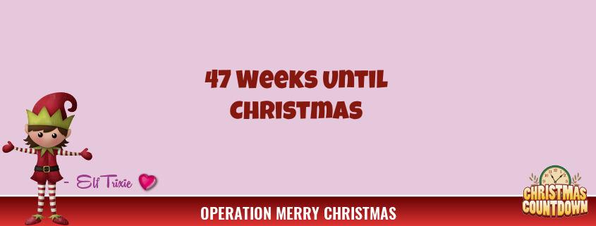 47 Weeks Until Christmas 1