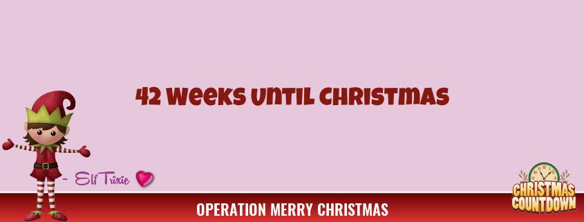 42 Weeks Until Christmas