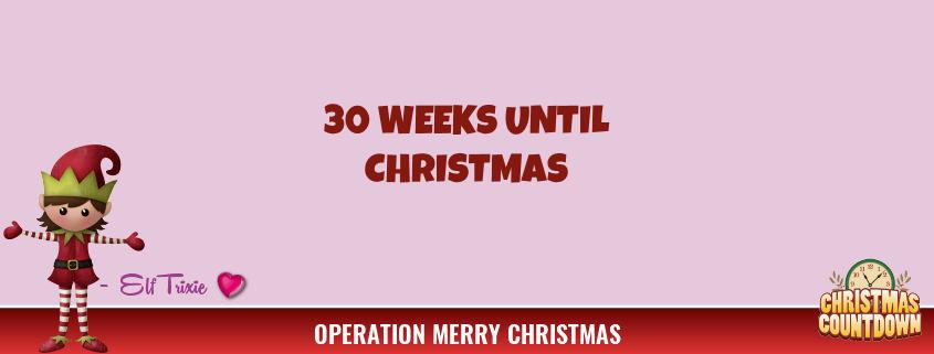 30 Weeks Until Christmas
