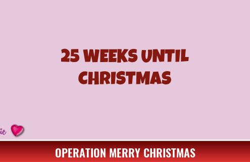 25 Weeks Until Christmas 2