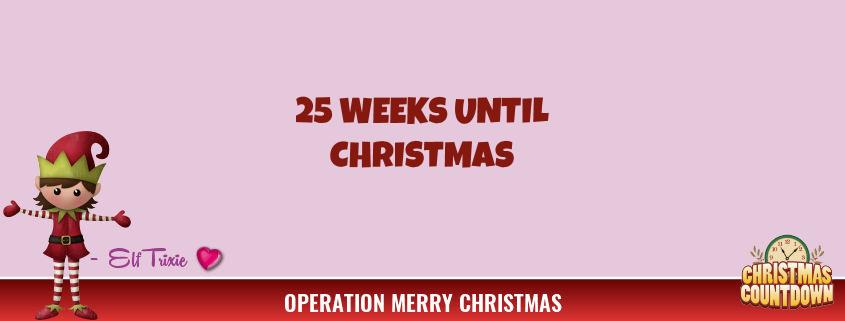 25 Weeks Until Christmas 1